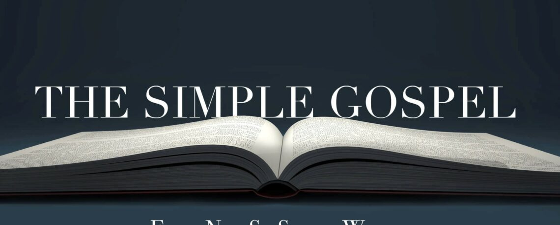 The Simple Gospel (May 9th thru Aug 29th)